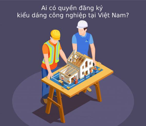 Ai-co-quyen-dang-ky-kieu-dang-cong-nghiep-tai-viet-nam