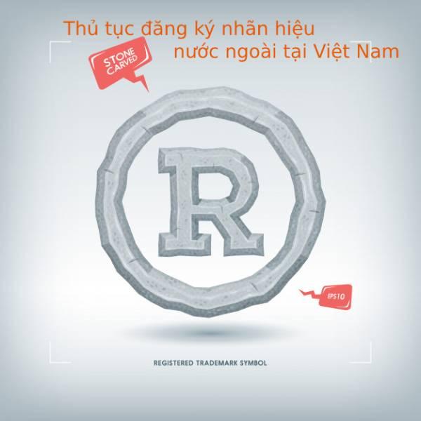 Thu-tuc-dang-ky-nhan-hieu-nuoc-ngoai-tai-viet-nam
