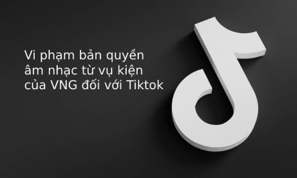 Vi-pham-ban-quyen-am-nhac-vu-kien-vng-doi-voi-tiktok