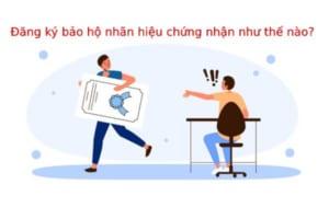 Dang-ky-bao-ho-nhan-hieu-chung-nhan-nhu-the-nao