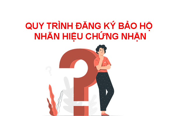 Quy-trinh-dang-ky-bao-ho-nhan-hieu-chung-nhan-theo-quy-dinh-hien-hanh