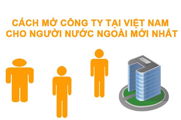 Cach Mo Cong Ty Tai Viet Nam Cho Nguoi Nuoc Ngoai Moi Nhat