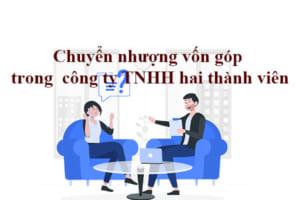 Chuyen Nhuong Von Gop Trong Cong Ty Tnhh Hai Thanh Vien Nhu The Nao