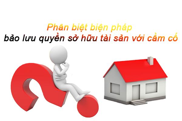 Phan Biet Bien Phap Bao Dam Bao Luu Quyen So Huu Tai San Voi Cam Co