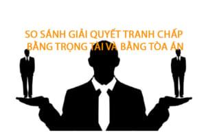 So Sanh Giai Quyet Tranh Chap Bang Trong Tai Va Bang Toa An