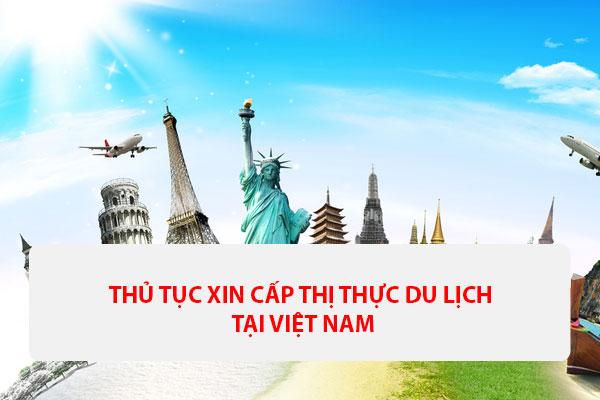 Thu Tuc Xin Cap Thi Thuc Du Lich Cua Viet Nam