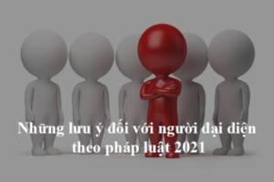 Những lưu ý đối với người đại diện theo pháp luật 2021