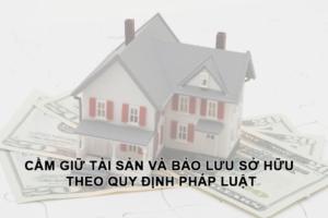 Cam Giu Tai San Va Bao Luu So Huu Theo Quy Dinh Phap Luat